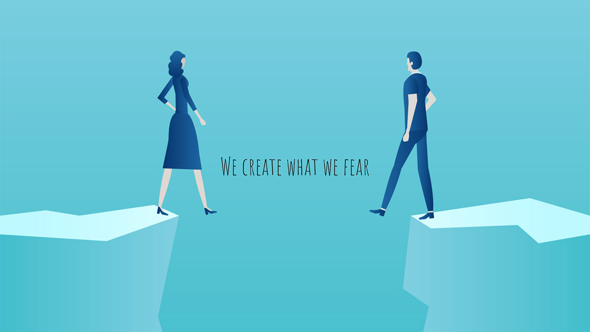 We Create What We Fear